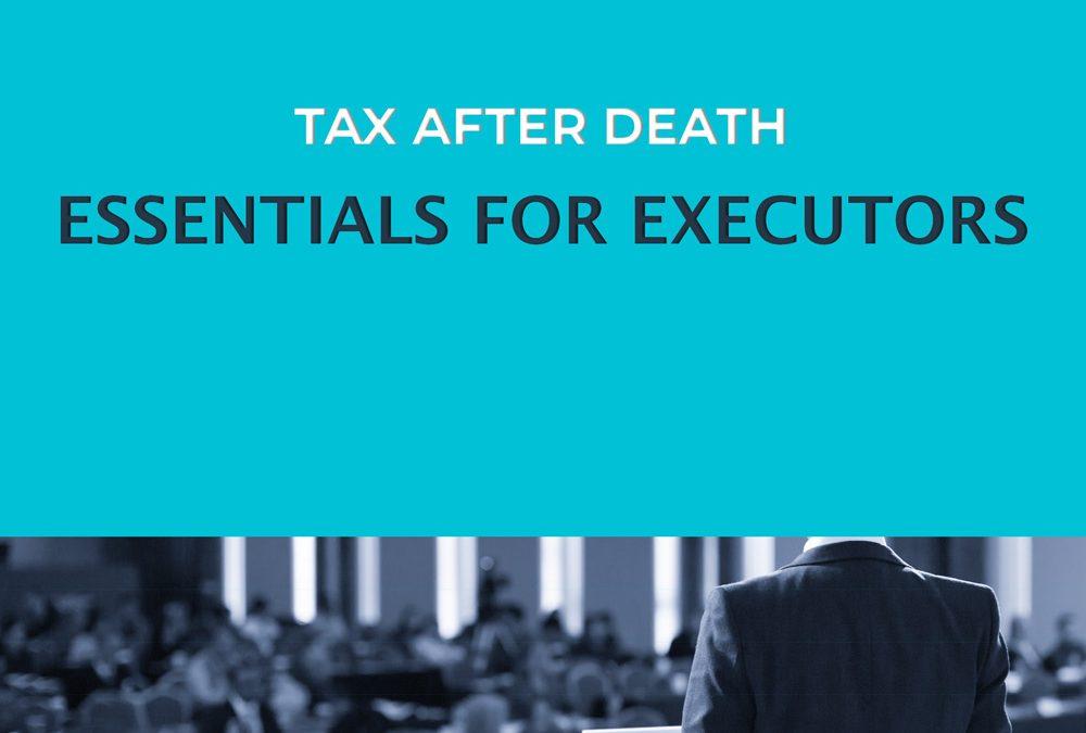 Tax After Death Essentials for Executors