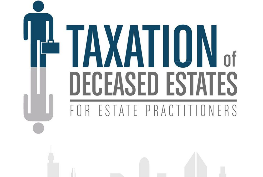 Taxation of Deceased Estates for Estate Practitioners